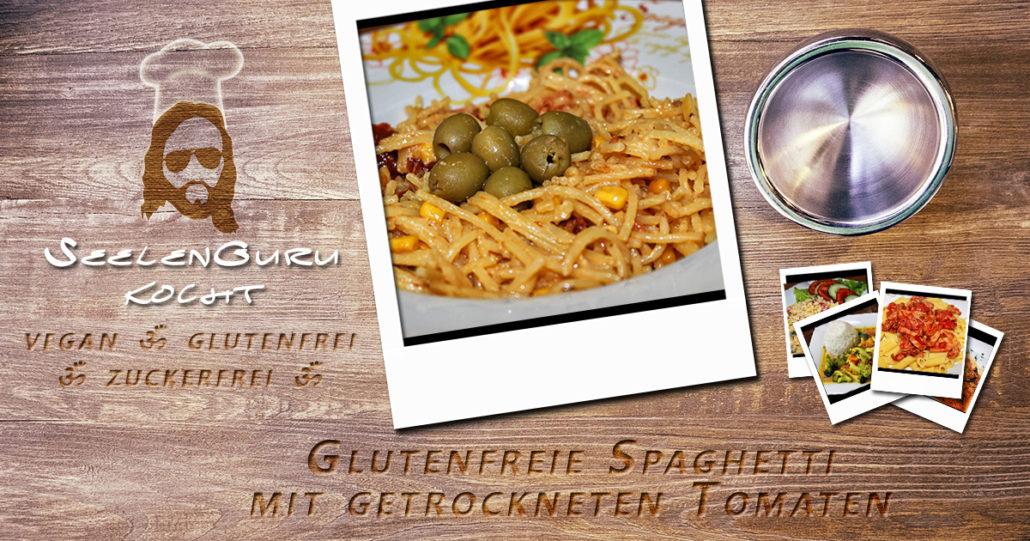 Glutenfreie Spaghetti mit getrocknete Tomaten - SeelenGuru kocht