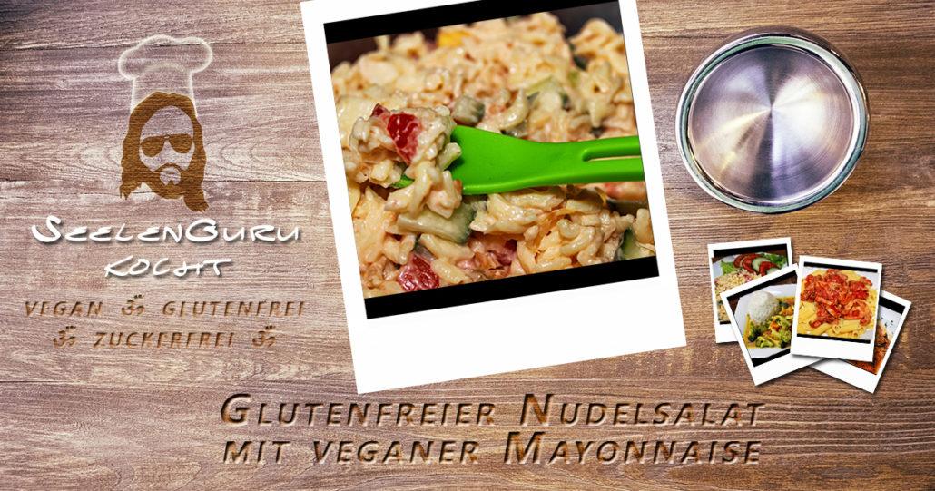 SeelenGuru kocht - Veganer & glutenfreier Nudelsalat