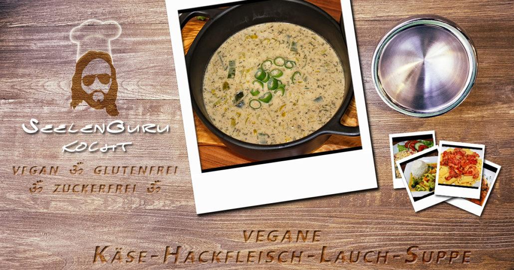 Vegane Käse-Hackfleisch-Lauch-Suppe - SeelenGuru kocht